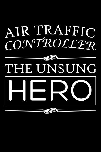 Air Traffic Controller, The Unsung Hero: Air Traffic Control Blank Lined Journal, Gift Notebook for Aviation Nerd