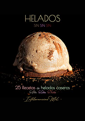 HELADOS SINSINSIN : 25 HELADOS CASEROS SIN GLUTEN, SIN LACTOSA Y SIN FRUCTOSA (Spanish Edition)