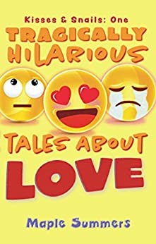 Tragically Hilarious Tales About Love: A Funny Love Book For Single Women (Kisses & Snails 1) by [Maple Summers]