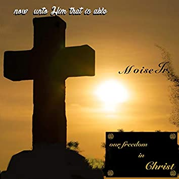 Now Unto Him That Is Able