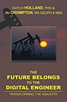 The Future Belongs to the Digital Engineer: Transforming the Industry by Dutch Holland Jim Crompton(2013-12-30)