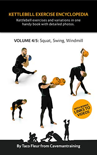 Kettlebell Exercise Encyclopedia VOL. 4: Kettlebell squat, swing, and windmill exercise variations (English Edition)