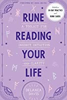 Rune Reading Your Life: A Toolkit for Insight, Intuition, and Clarity