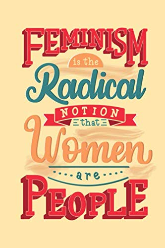 feminism is the radical notion that women are people: lined NoteBook / Journal / Gift , 120 blank Pages, 6x9 Inches Matte Finish