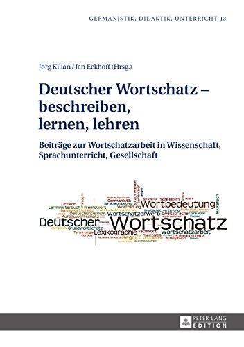 Deutscher Wortschatz beschreiben, lernen, lehren: Beiträge zur Wortschatzarbeit in Wissenschaft, Sprachunterricht, Gesellschaft (Germanistik – Didaktik – Unterricht 13)