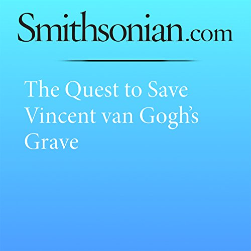 The Quest to Save Vincent van Gogh's Grave audiobook cover art