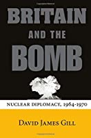 Britain and the Bomb: Nuclear Diplomacy, 1964-1970 (Stanford Nuclear Age Series)