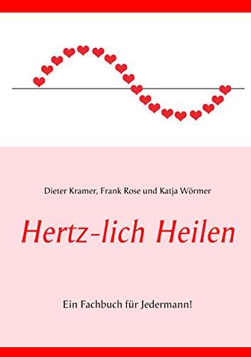 Hertz-lich Heilen: Ein Fachbuch für Jedermann!