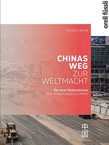 Die neue Seidenstrasse. Chinas Weg zur Weltmacht: Eine fotojournalistische Reise