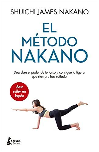 El método Nakano: Descubre el poder de tu torso y consigue la figura que siempre has soñado (BIENESTAR)