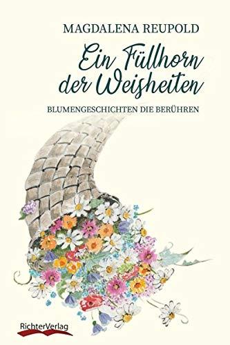 Ein Füllhorn der Weisheiten: Blumengeschichten die berühren