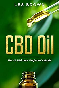 CBD Oil  The #1 Ultimate Beginner s Guide by an Experienced CBD Hemp Oil User for Pain Anxiety Arthritis Depression Insomnia and Cancer  Cannabidiol Natural Pain Relief without the High