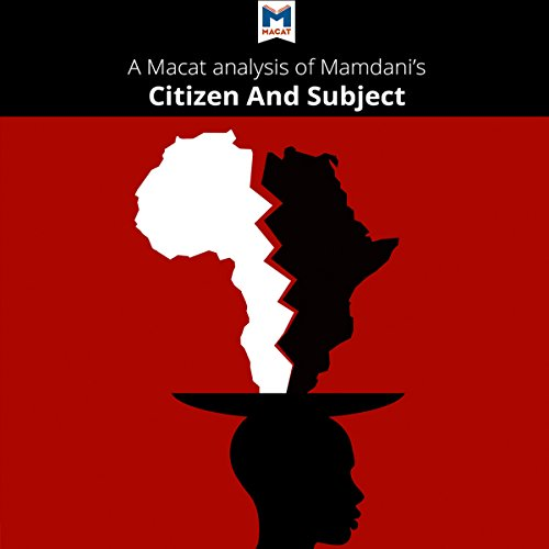 A Macat Analysis of Mahmood Mamdani's Citizen and Subject audiobook cover art