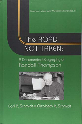 Road Not Taken - A Documented Biography of Randall Thompson, (American Music and Musicians, Band 6)