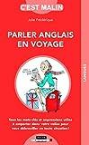 Parler anglais en voyage, c'est malin : Tous les mots-clés et expressions utiles à...
