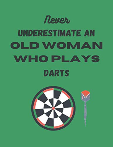 Never Underestimate An Old Woman Who Plays Darts: dart gifts for men-cute darts blank lined notebook for darts lovers-perfect gift for valentines day,christmas,anniversary,birthday