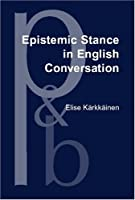 Epistemic Stance in English Conversation: A Description of Its Interactional Functions, With a Focus on I Think (Pragmatics & Beyond New Series)