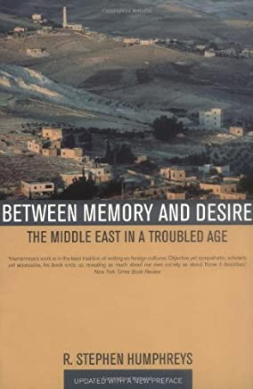 Between Memory and Desire: The Middle East in a Troubled Age by R. Stephen Humphreys(2005-11-16)