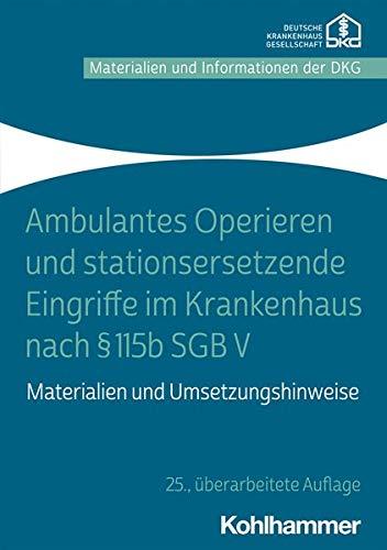 Ambulantes Operieren Und Stationsersetzende Eingriffe Im Krankenhaus Nach 115b Sgb V: Materialien Un