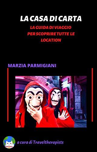 LA CASA DI CARTA - LA GUIDA DI VIAGGIO PER SCOPRIRE TUTTE LE LOCATION (Italian Edition)
