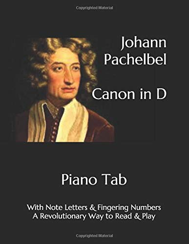 Johann Pachelbel Canon in D: Piano Tab with Note Letters & Fingering Numbers A Revolutionary Way to Read & Play