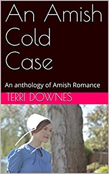 An Amish Cold Case: An anthology of Amish Romance by [Terri Downes]