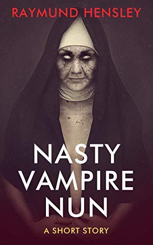 Nasty Vampire Nun: A Short Story