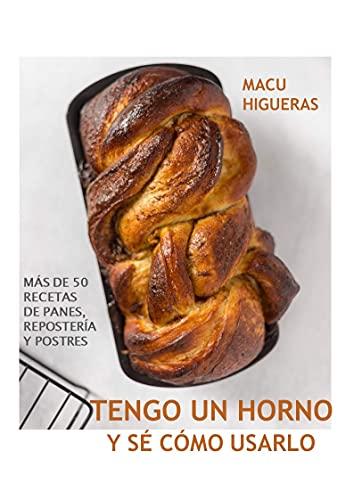 Tengo un horno y sé cómo usarlo : Más de 50 recetas de panes, repostería y postres