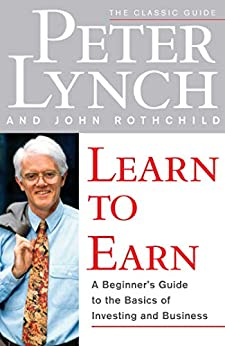 Learn to Earn: A Beginner's Guide to the Basics of Investing and by [Peter Lynch, John Rothchild]