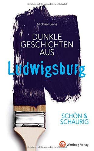 SCHÖN & SCHAURIG - Dunkle Geschichten aus Ludwigsburg (Geschichten und Anekdoten)