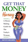 Get That Money Honey: A Money-Making Guide For The Today's Woman