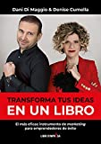 Transforma tus ideas en un libro- El más eficaz instrumento de marketing para...