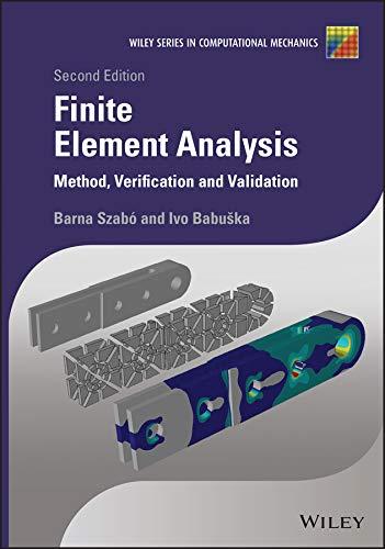 Finite Element Analysis: Method, Verification and Validation (Wiley Series in Computational Mechanics)
