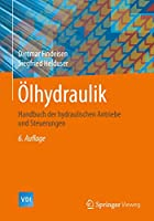 Oelhydraulik: Handbuch der hydraulischen Antriebe und Steuerungen (VDI-Buch)