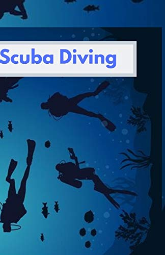 scuba diving: Alog book for beginners, intermediates and experienced divers. a notebook journal for recording diving activities