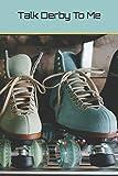 Talk Derby To Me: Roller Derby Journal Notebook - Alpine Breeze Publishing