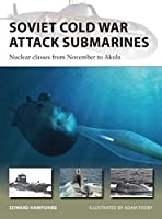 Soviet Cold War Attack Submarines: Nuclear Classes from November to Akula (New Vanguard)