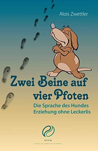Zwei Beine auf vier Pfoten: Die Sprache des Hundes. Erziehung ohne Leckerlis.