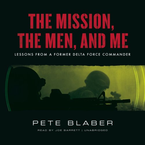 The Mission, the Men, and Me     Lessons from a Former Delta Force Commander              Autor:                                                                                                                                 Pete Blaber                               Sprecher:                                                                                                                                 Joe Barrett                      Spieldauer: 9 Std. und 56 Min.     12 Bewertungen     Gesamt 4,8