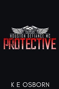 Protective (The Houston Defiance MC Series Book 5) by [K E Osborn]
