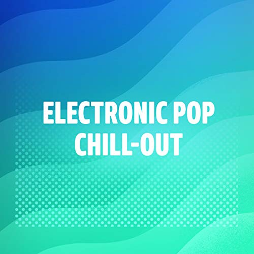 Electronic Pop Chill-Out