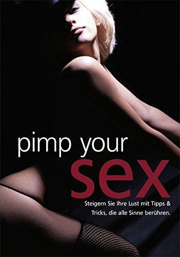 Pimp your Sex: Steigern Sie Ihre Lust mit Tipps & Tricks, die alle Sinne berühren