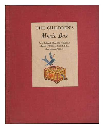 The Children's Music Box / Lyrics by Paul Francis Webster ; Music by Frank E. Churchill ; Illustrated by Wolo