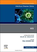 HIV, An Issue of Infectious Disease Clinics of North America (Volume 33-3) (The Clinics: Internal Medicine (Volume 33-3))