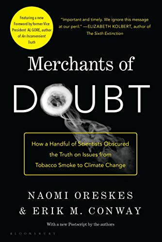 Merchants of Doubt: How a Handful of Scientists Obscured the Truth on Issues from Tobacco Smoke to C