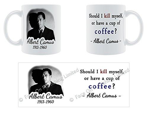 Should I kill myself, or have a cup of coffee? - Albert Camus Ceramic Mug