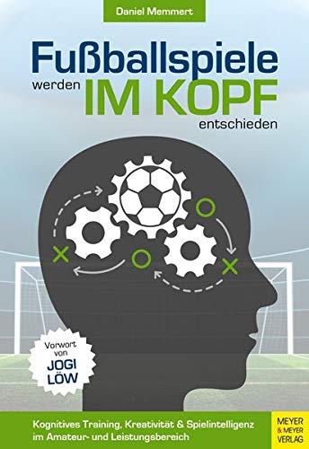 Fußballspiele werden im Kopf entschieden: Kognitives Training, Kreativität und Spielintelligenz im Amateur- und Leistungsbereich