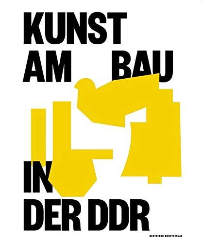 Kunst am Bau in der DDR: Gesellschaftlicher Auftrag – Politische Funktion – Stadtgestalterische Aufgabe