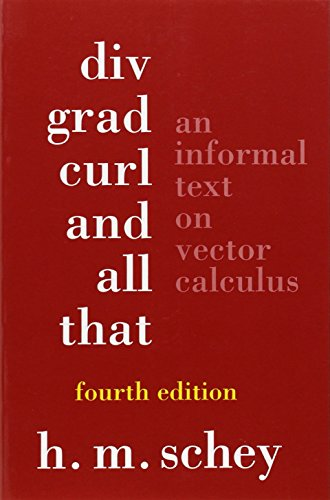 Div, Grad, Curl, and All That: An Informal Text on Vector...