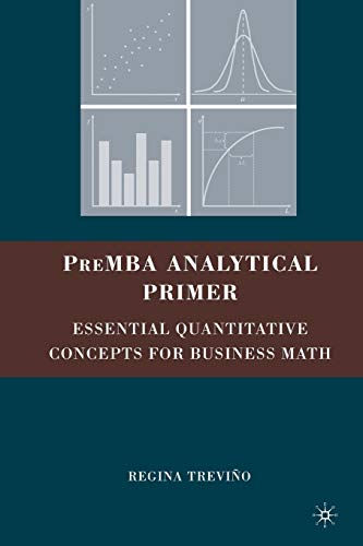 Compare Textbook Prices for PreMBA Analytical Primer: Essential Quantitative Concepts for Business Math 2008 Edition ISBN 9780230609136 by Trevino, Regina
